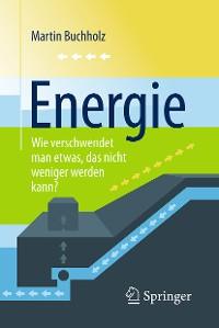 Cover Energie – Wie verschwendet man etwas, das nicht weniger werden kann?