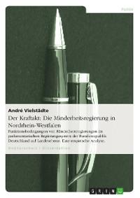 Cover Der Kraftakt: Die Minderheitsregierung in Nordrhein-Westfalen