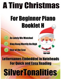 Cover A Tiny Christmas for Beginner Piano Booklet H – As Lately We Watched Ding Dong Merrily On High Star of the East Letter Names Embedded In Noteheads for Quick and Easy Reading