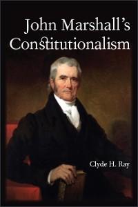 Cover John Marshall's Constitutionalism