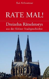 Cover Rate mal! Dreizehn Rätselstorys aus der Kölner Stadtgeschichte