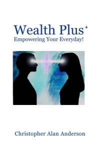 Cover Wealth Plus+ Empowering Your Everyday!