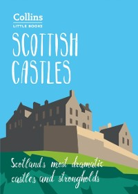 Cover Scottish Castles: Scotland's most dramatic castles and strongholds (Collins Little Books)