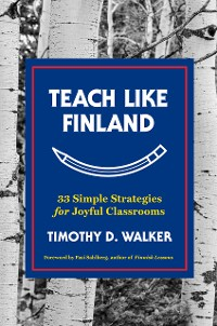 Cover Teach Like Finland: 33 Simple Strategies for Joyful Classrooms