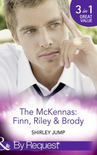 Cover Mckennas: Finn, Riley and Brody: One Day to Find a Husband (The McKenna Brothers, Book 1) / How the Playboy Got Serious (The McKenna Brothers, Book 2) / Return of the Last McKenna (The McKenna Brothers, Book 3) (Mills & Boon By Request)