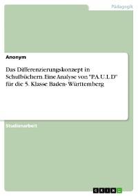 """Cover Das Differenzierungskonzept in Schulbüchern. Eine Analyse von """"P.A.U.L.D"""" für die 5. Klasse Baden- Württemberg"""