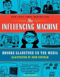 Cover The Influencing Machine: Brooke Gladstone on the Media