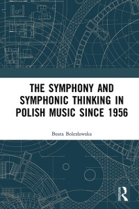 Cover Symphony and Symphonic Thinking in Polish Music Since 1956