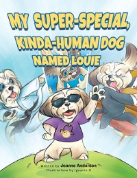 Cover My Super-Special, Kinda-Human Dog Named Louie