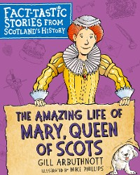 Cover The Amazing Life of Mary, Queen of Scots