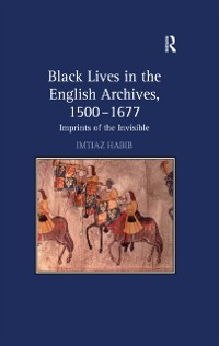 Cover Black Lives in the English Archives, 1500-1677