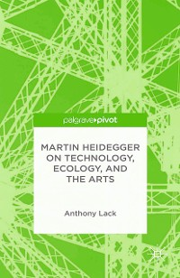 Cover Martin Heidegger on Technology, Ecology, and the Arts