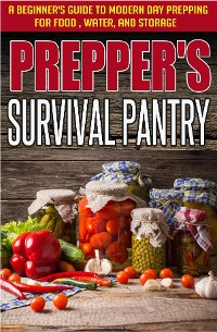 Cover Prepper's Survival Pantry: A Beginner's Guide to Modern Day Prepping For Food, Water, And Storage
