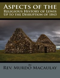 Cover Aspects of the Religious History of Lewis Up to the Disruption of 1843