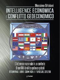 Cover Intelligence economica e conflitto geoeconomico. L'interesse nazionale in un contesto di conflitti ibridi tra potenze globali. Infowarfare, guerre commerciali e finanziarie, sanzioni