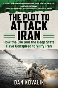 Cover The Plot to Attack Iran