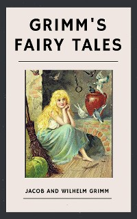 Cover The Brothers Grimm: Grimm's Fairy Tales (English Edition)