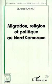 Cover MIGRATION, RELIGION ET POLITIQUE AU NORD CAMEROUN