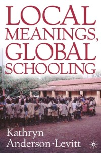 Cover Local Meanings, Global Schooling