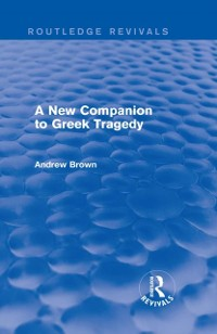 Cover New Companion to Greek Tragedy (Routledge Revivals)