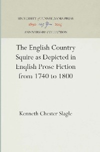 Cover The English Country Squire as Depicted in English Prose Fiction from 1740 to 1800
