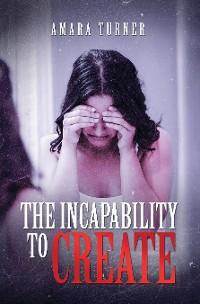 Cover The Incapability to Create