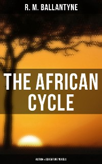 Cover The African Cycle: Action & Adventure Novels