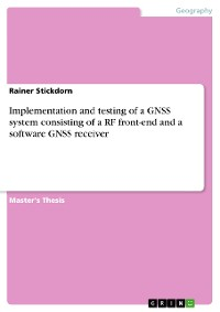 Cover Implementation and testing of a GNSS system consisting of a RF front-end and a software GNSS receiver