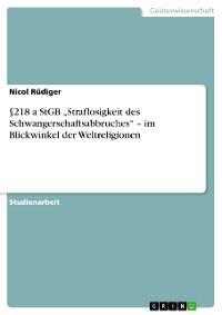 """Cover §218 a StGB """"Straflosigkeit des Schwangerschaftsabbruches"""" – im Blickwinkel der Weltreligionen"""