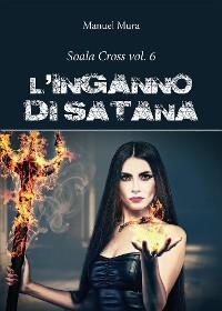 Cover Soala Cross vol. 6 - L'inganno di Satana