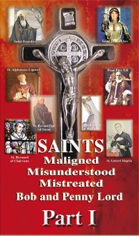 Cover Saints Maligned Misunderstood and Mistreated Part I