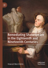 Cover Remediating Shakespeare in the Eighteenth and Nineteenth Centuries