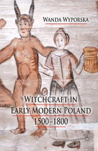 Cover Witchcraft in Early Modern Poland, 1500-1800