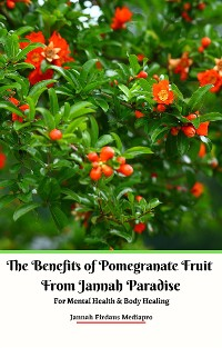 Cover The Benefits of Pomegranate Fruit from Jannah Paradise For Mental Health & Body Healing
