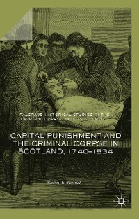 Cover Capital Punishment and the Criminal Corpse in Scotland, 1740–1834