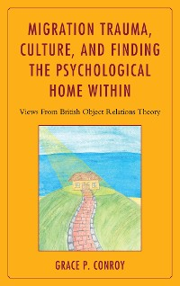 Cover Migration Trauma, Culture, and Finding the Psychological Home Within