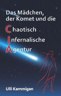 Cover Das Mädchen, der Komet und die Chaotisch Infernalische Agentur