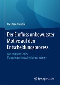 Cover Der Einfluss unbewusster Motive auf den Entscheidungsprozess