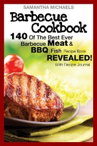 Cover Barbecue Cookbook: 140 Of The Best Ever Barbecue Meat & BBQ Fish Recipes Book...Revealed! (With Recipe Journal)