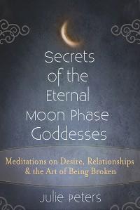 Cover Secrets of the Eternal Moon Phase Goddesses