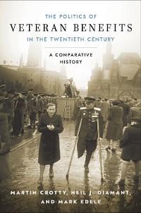 Cover The Politics of Veteran Benefits in the Twentieth Century