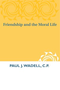Cover Friendship and the Moral Life