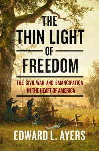 Cover The Thin Light of Freedom: The Civil War and Emancipation in the Heart of America