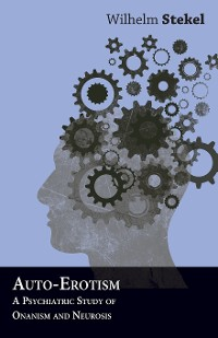 Cover Auto-Erotism - A Psychiatric Study of Onanism and Neurosis