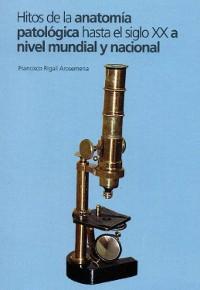 Cover Hitos de la anatomía aatológica hasta el siglo XX a nivel mundial y nacional