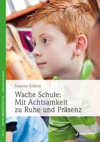 Cover Wache Schule: Mit Achtsamkeit zu Ruhe und Präsenz