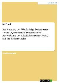 """Cover Auswertung des Wooldridge Datensatzes """"Wine"""". Quantitative Datenanalyse. Auswirkung des Alkoholkonsums (Wein) auf die Todesursache"""