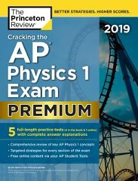 Cover Cracking the AP Physics 1 Exam 2019, Premium Edition