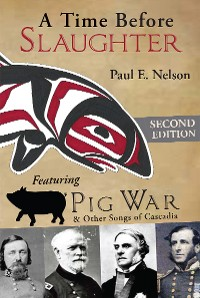 Cover A Time Before Slaughter: Featuring Pig War & Other Songs of Cascadia