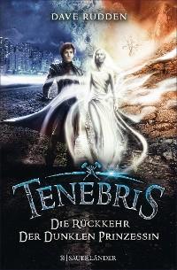 Cover Tenebris - Die Rückkehr der dunklen Prinzessin